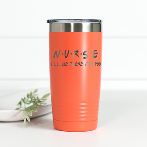 Nurse I'll Be There For You 20 oz Engraved Tumbler