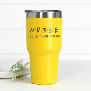 Nurse I'll Be There For You 30 oz Engraved Tumbler
