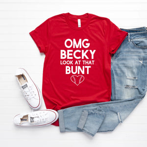 OMG Becky Look at That Bunt Tee