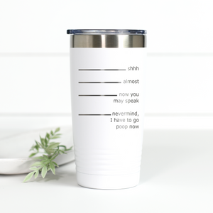 Never Mind I Have to Poop 20 oz Engraved Tumbler