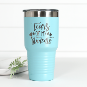 Tears Of My Students 30 oz Engraved Tumbler