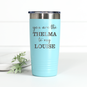 You're the Thelma to My Louise 20 oz Engraved Tumbler