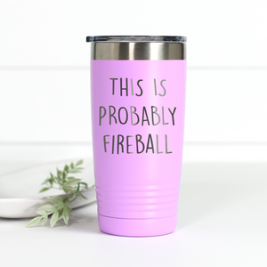 This is Probably Fireball 20 oz Engraved Tumbler