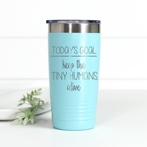 Today's Goal Keep the Tiny Humans Alive 20 oz Engraved Tumbler