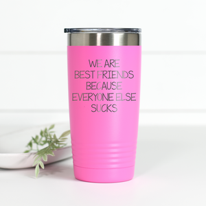 We Are Best Friends Because Everyone Else Sucks 20 oz Engraved Tumbler