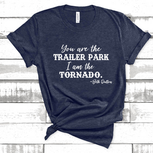 Wholesale - You Are the Trailer Park I am the Tornado Tee