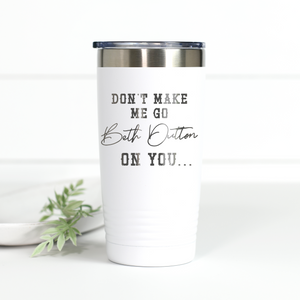 Yellowstone Don't Make Me Go Beth Dutton On You 20 oz Engraved Tumbler