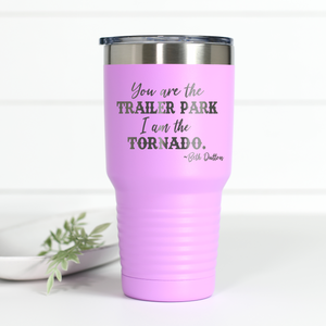 You Are the Trailer Park 30 oz Engraved Tumbler