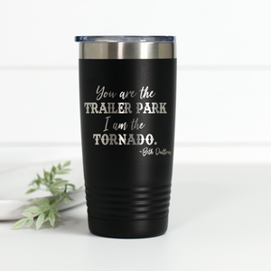 Yellowstone You Are the Trailer Park I Am the Tornado 20 oz Engraved Tumbler