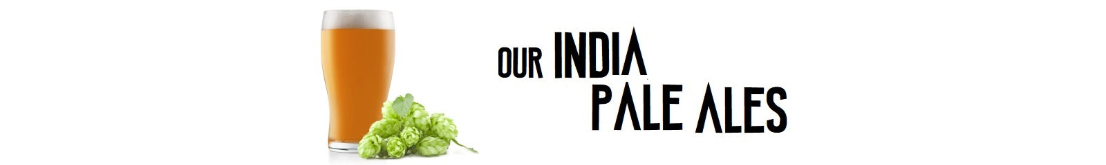 Our India Pale Ales (IPA) !