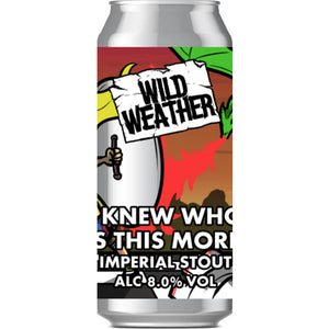 Wild Weather Ales - I Knew Who I Was This Morning - Imperial Stout - 440ml Can