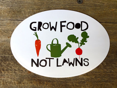 Vinyl Sticker - GROW FOOD NOT LAWNS
