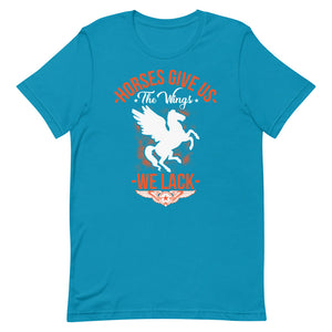 Horses Give us the Wings we lack, Tee