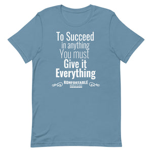 To Succeed in anything you must give it everything, Tee