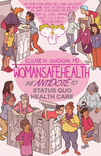 Load image into Gallery viewer, Woman Safe Health:The Antidote to Status Quo Health Care (Paperback) by Elizabeth Shadigian MD - Orethic.com