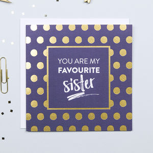 You Are My Favourite Sister Card with Gold Foil