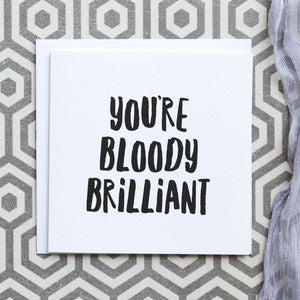 You're Bloody Brilliant Card