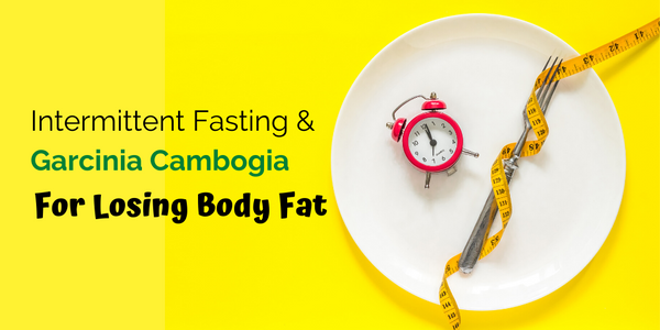 How Intermittent Fasting and Garcinia Cambogia Can Help You Lose Body Fat