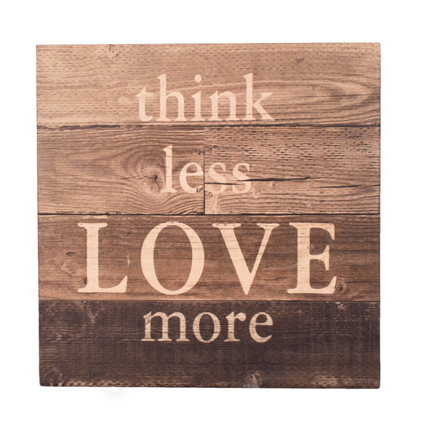 Think less, love more sign, wooden