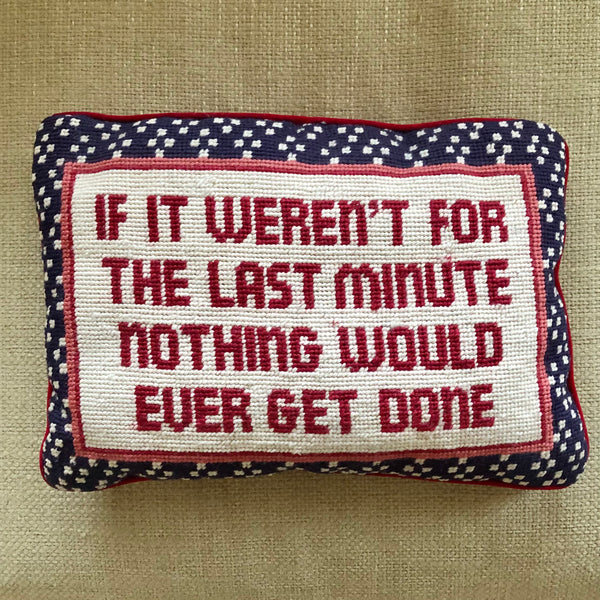 "Vintage ""If It Weren't for the Last Minute..."" Needlepoint Pillow"