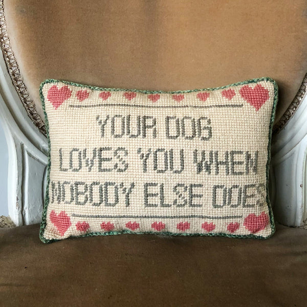 "Vintage Needlepoint Pillow ""Your Dog Loves You..."""