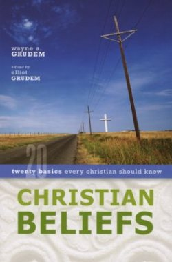 Christian Beliefs - Twenty Basics Every Christian Should Know