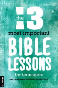 13 Most Important Bible Lessons for Teenagers - 9781470733704