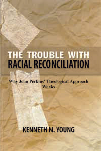 The Trouble With Racial Reconciliation - 9780911802238