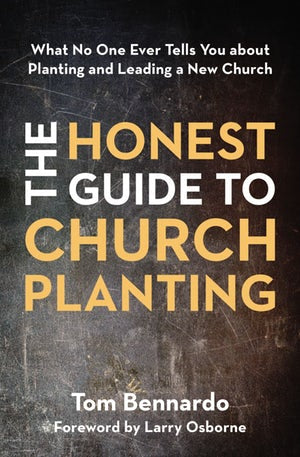 The Honest Guide to Church Planting - What No One Ever Tells You About Planting and Leading a New Church