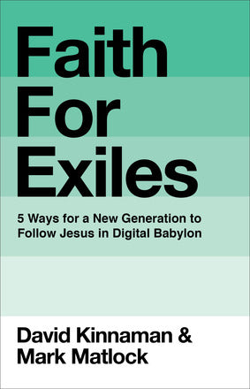 Faith for Exiles - 5 Ways for a New Generation to Follow Jesus in Digital Babylon
