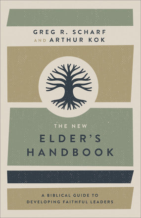 New Elder's Handbook - A Biblical Guide to Developing Faithful Leaders