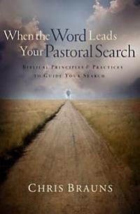 When the Word Leads Your Pastoral Search - 9780802449849