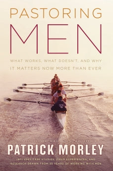 Pastoring Men - What Works, What Doesn't, and Why Men's Discipleship Matters Now More Than Ever