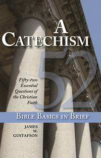 Bible Basics in Brief: A Catechism - 9780984917518