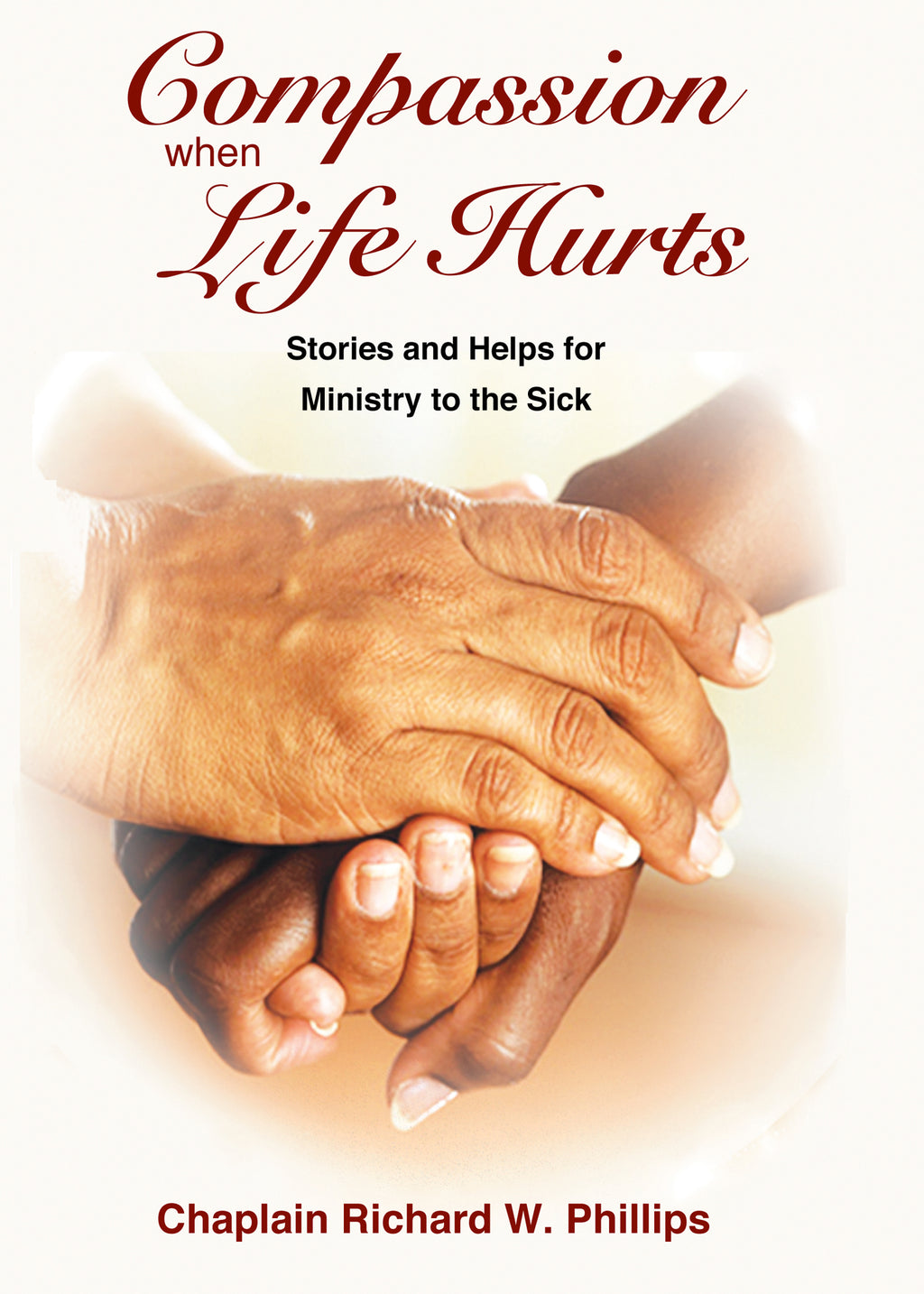 Compassion When Life Hurts - Stories and Helps for Ministry to the Sick