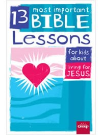 13 Most Important Bible Lessons for Kids - 9781470704278