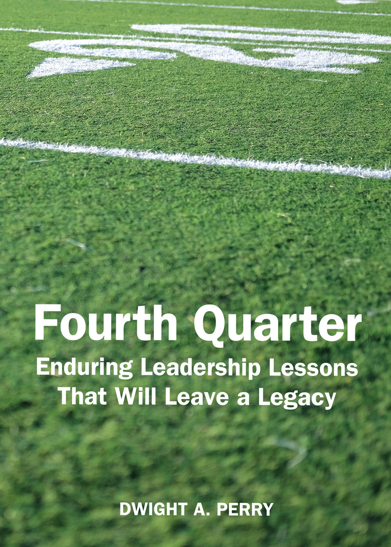 Fourth Quarter - Enduring Leadership Lessons That Will Leave a Legacy