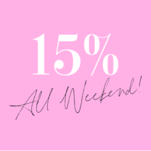 15% off ALL WEEKEND!