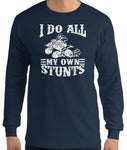 I Do All My Own Stunts Long Sleeve Shirt (ATV)
