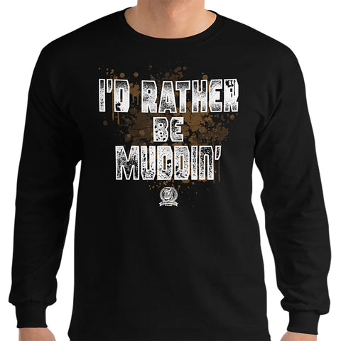 I'd Rather Be Muddin' long sleeve shirt