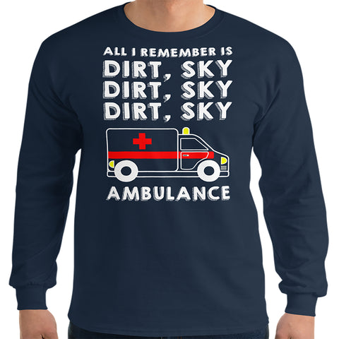 Long Sleeve DIRT, SKY, AMBULANCE Shirt
