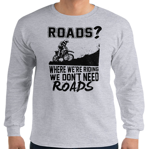 We Don't Need Roads Long Sleeve Shirt