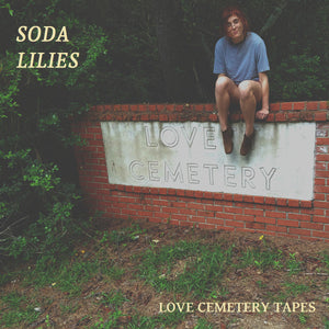 Soda Lilies - Love Cemetery Tapes (Color LP) **PRE-ORDER**