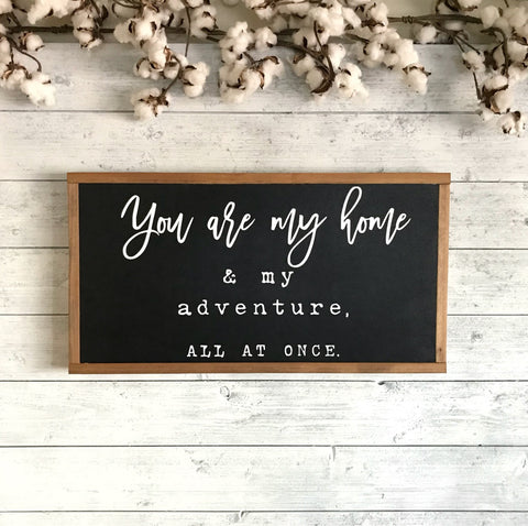 YOU ARE MY HOME AND MY ADVENTURE ALL AT ONCE // FARMHOUSE STYLE WOOD SIGN