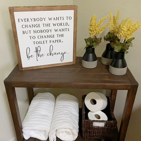 BE THE CHANGE BATHROOM HUMOR // FARMHOUSE STYLE WOOD SIGN