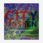 City Unseen New Visions of an Urban Planet