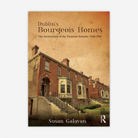 Dublin's Bourgeois Homes: The Architecture of the Victorian Suburbs, 1850-1901