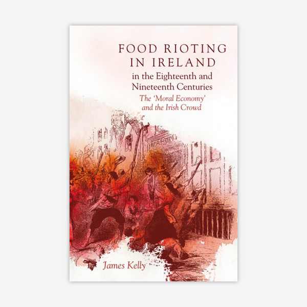 Food rioting in Ireland in the eighteenth and nineteenth centuries