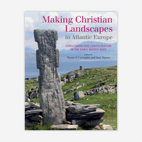Making Christian Landscapes in Atlantic Europe: Conversion and Consolidation in the Early Middle Ages