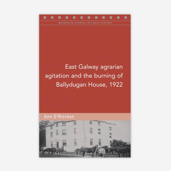 East Galway agrarian agitation and the burning of Ballydugan House, 1922